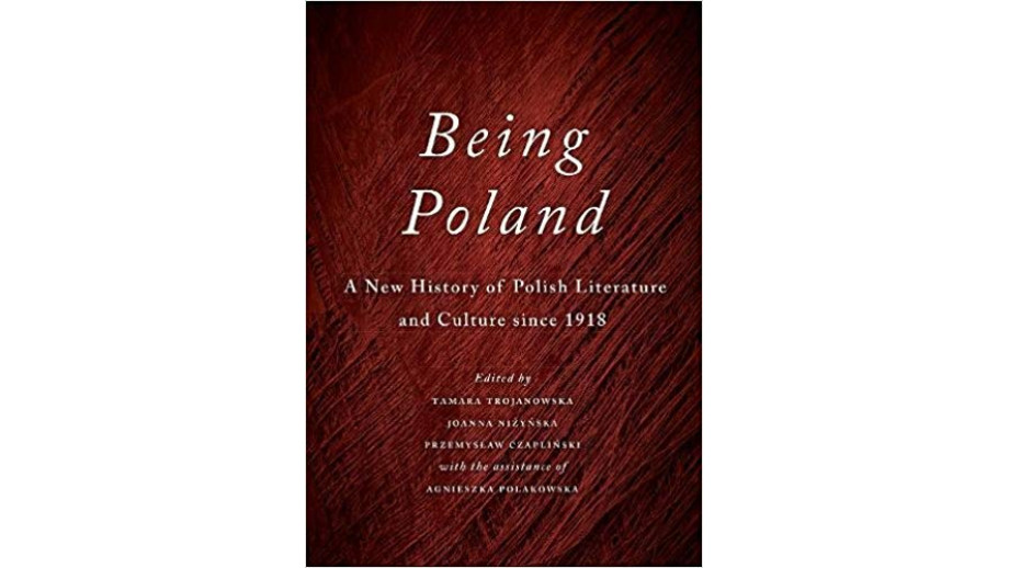 """Being Poland: A New History of Polish Literature and Culture since 1918"""